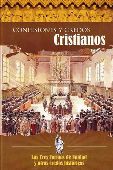 Confesiones y Credos Cristianos - las Tres Formas de Unidad y otros credos hístoricos