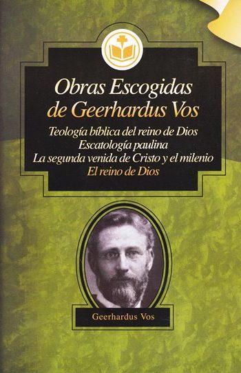 Obras Escogidas de Geerhardus Vos - el Reino de Dios