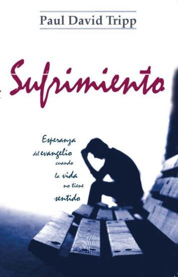 Sufrimiento - esperanza del evangelio cuando la vida no tiene sentido