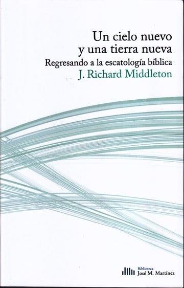 Un cielo nuevo y una tierra nueva: Regresando a la escatología bíblica