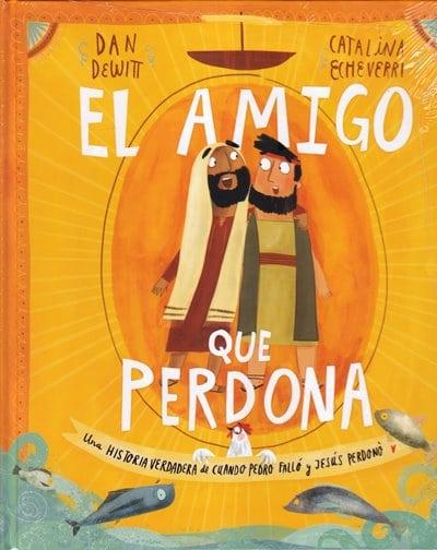 El Amigo que Perdona - una historia verdadera de cuando Pedro falló y Jesús perdonó