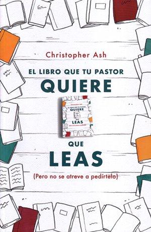El Libro que tu Pastor quiere que leas (pero no se atreve a pedirtelo)