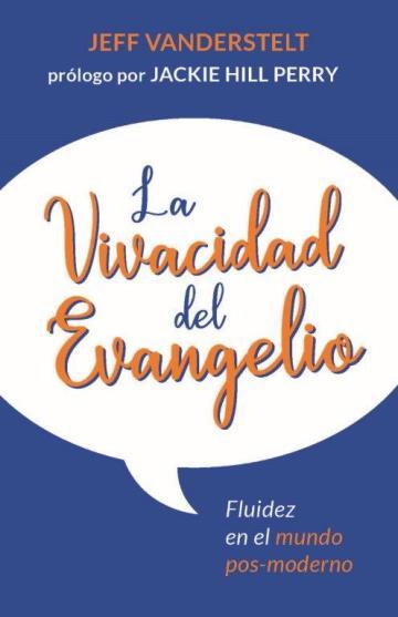 La Vivacidad del Evangelio - fluidez de hablar en el mundo pos-moderno