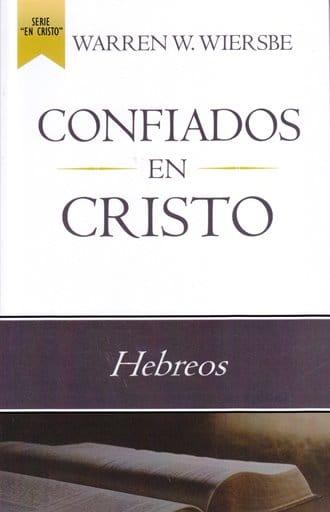 Confiados en Cristo - estudio expositivo de la epístola a los Hebreos