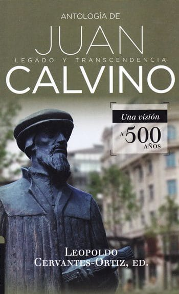 Antología de Juan Calvino: Legado y transcendencia. Una visión antológica.
