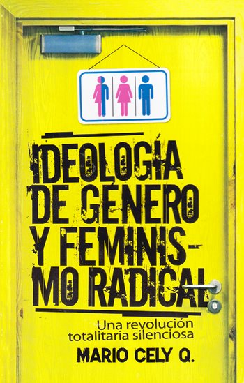 La Ideología de Género y Feminismo Radical - una revolución totalitaria silenciosa