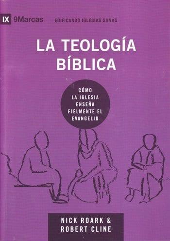 La Teología Bíblica - edificando iglesias sanas - cómo la iglesia enseña fielmente el evangelio