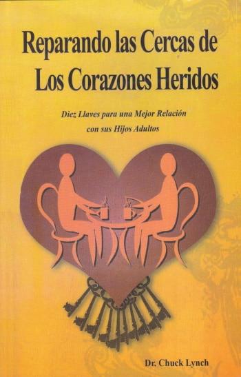 Reparando las Cercas de los Corazones Heridos - diez llaves para una mejor relación con sus hijos adultos