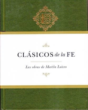 Obras de Martín Lutero: Clásicos de la Fe - Los 95 Tesis y La Esclavitud de la Voluntad (pasta dura)