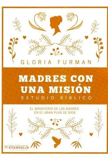Madres con una misión - el ministerio de las madres en el gran plan de Dios