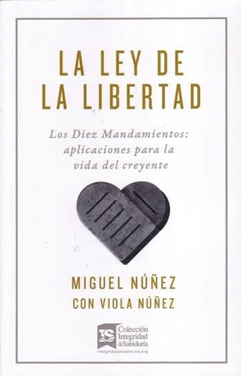 La Ley de la Libertad - Los Diez Mandamientos: aplicaciones para la vida del creyente
