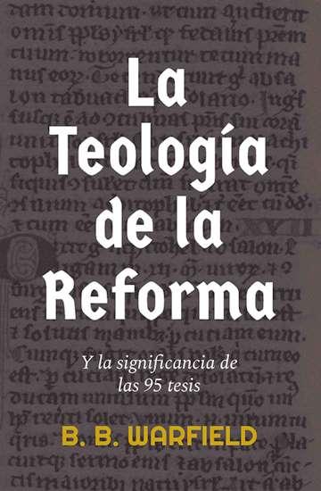 La Teología de la Reforma y la significancia de las 95 tesis