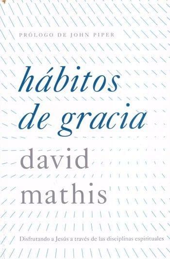 Hábitos de Gracia - disfrutando a Jesús a través de las disciplinas espirituales