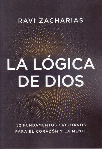 La Lógica de Dios: 52 fundamentos cristianos para el corazón y la mente