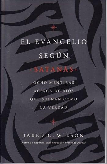 El Evangelio según Satanás - ocho mentiras acerca de Dios que suenan como la verdad