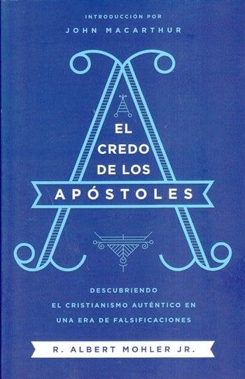 El Credo de los Apóstoles - descubriendo el cristianismo auténtico en una época de confusión