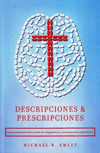 Descripciones y Prescripciones - una perspectiva bíblica sobre diagnósticos y medicamentos psiquiátricos
