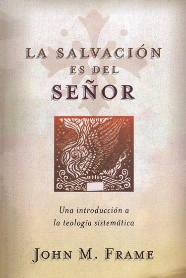 La Salvación es del Señor - una introducción a la teología sistematica