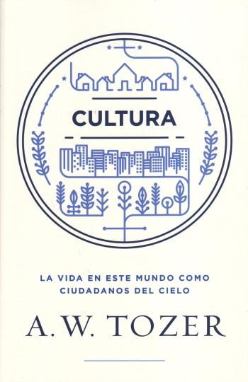 Cultura: la vida en este mundo como ciudadanos del cielo