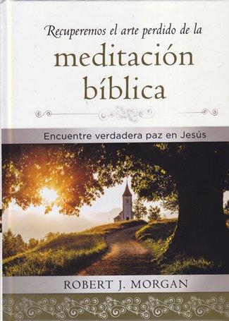Recuperemos el Arte Perdido de la Meditación Bíblica - encuentra verdadera paz en Jesús (pasta dura)