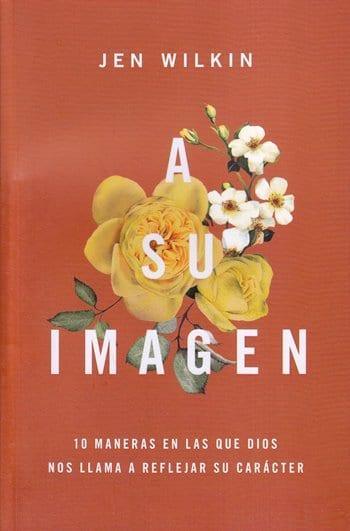 A Su Imagen - 10 maneras en que las que Dios nos llama a reflejar Su caracter