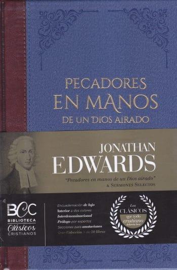 Pecadores en Manos de un Dios Airado y sermones selectos - Biblioteca Clásicos Cristianos