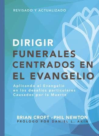 Dirigir Funerales Centrados en el Evangelio - aplicando el evangelio en los desafíos particulares causados por la muerte (Serie Pastoreo Práctico)