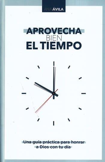 Aprovecha bien el tiempo - una guía práctica para honrar a Dios con tu día