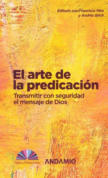 El Arte de la Predicación - transmitir con seguridad el mensaje de Dios